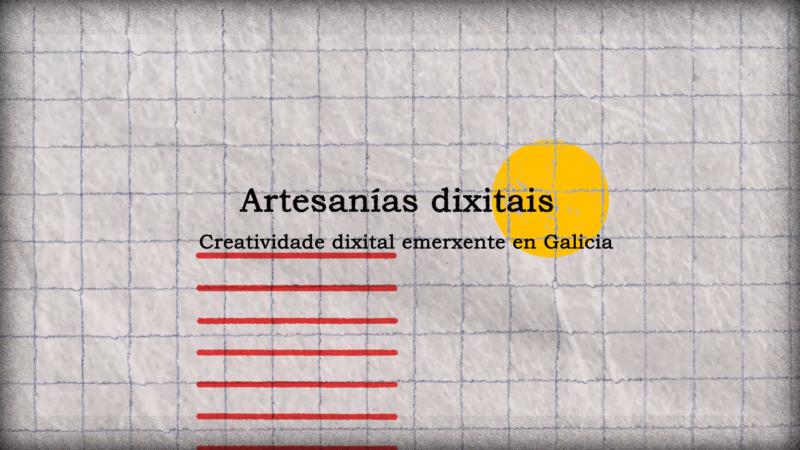 """A imaxe recolle un frame do webdoc no que se pode ler """"Artesanías dixitais. Creatividade dixital emerxente en Galicia"""""""